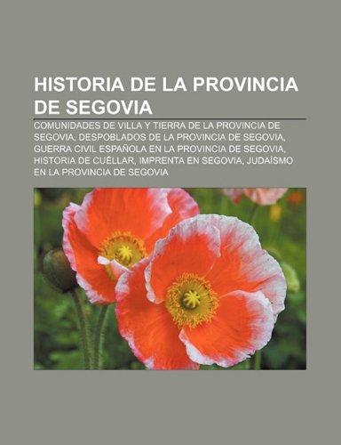 9781231599549: Historia de La Provincia de Segovia: Comunidades de Villa y Tierra de La Provincia de Segovia, Despoblados de La Provincia de Segovia
