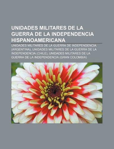 9781231603765: Unidades militares de la Guerra de la Independencia Hispanoamericana: Unidades militares de la Guerra de Independencia (Argentina)