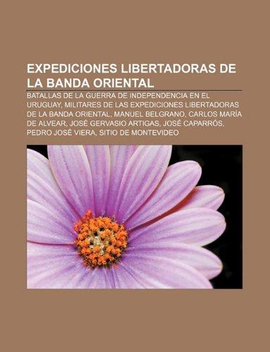 9781231604113: Expediciones Libertadoras de La Banda Oriental: Batallas de La Guerra de Independencia En El Uruguay