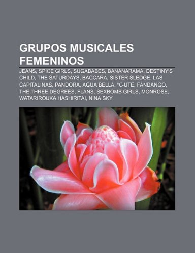 9781231607183: Grupos musicales femeninos: Jeans, Spice Girls, Sugababes, Bananarama, Destiny's Child, The Saturdays, Baccara, Sister Sledge, Las Capitalinas (Spanish Edition)