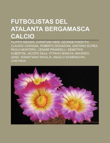 9781231608814: Futbolistas del Atalanta Bergamasca Calcio: Filippo Inzaghi, Christian Vieri, George Forsyth, Claudio Caniggia, Roberto Donadoni