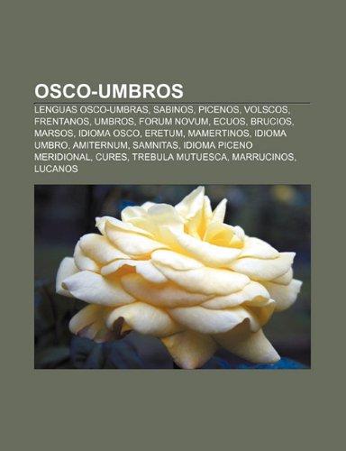 9781231609606: Osco-umbros: Lenguas osco-umbras, Sabinos, Picenos, Volscos, Frentanos, Umbros, Forum Novum, Ecuos, Brucios, Marsos, Idioma osco, Eretum