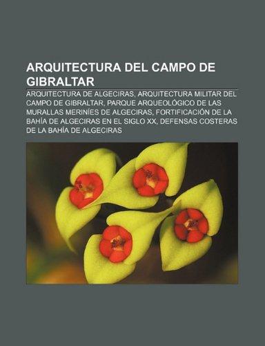 9781231610350: Arquitectura del Campo de Gibraltar: Arquitectura de Algeciras, Arquitectura Militar del Campo de Gibraltar