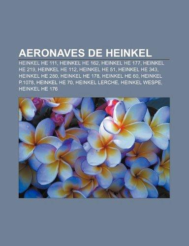 9781231611937: Aeronaves de Heinkel: Heinkel He 111, Heinkel He 162, Heinkel He 177, Heinkel He 219, Heinkel He 112, Heinkel He 51, Heinkel He 343