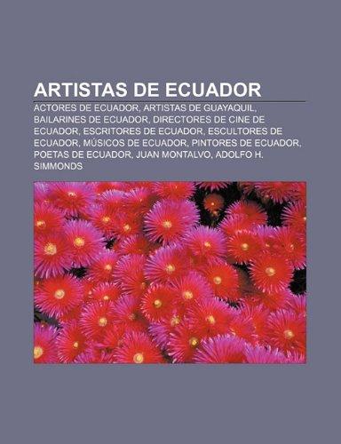 9781231616338: Artistas de Ecuador: Actores de Ecuador, Artistas de Guayaquil, Bailarines de Ecuador, Directores de Cine de Ecuador, Escritores de Ecuador