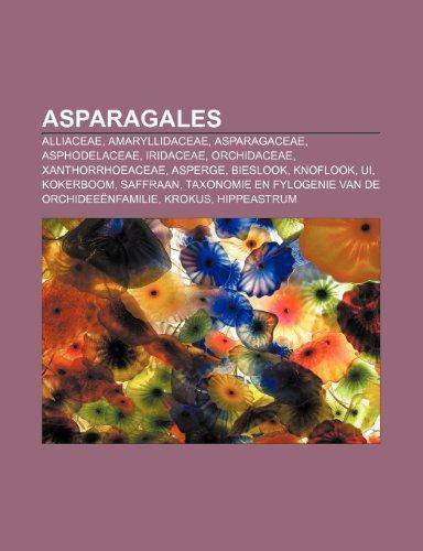 9781231620083: Asparagales: Alliaceae, Amaryllidaceae, Asparagaceae, Asphodelaceae, Iridaceae, Orchidaceae, Xanthorrhoeaceae, Asperge, Bieslook, Knoflook, Ui