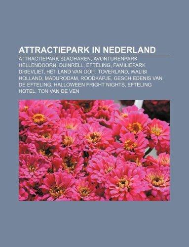 9781231620311: Attractiepark in Nederland: Attractiepark Slagharen, Avonturenpark Hellendoorn, Duinrell, Efteling, Familiepark Drievliet, Het Land van Ooit