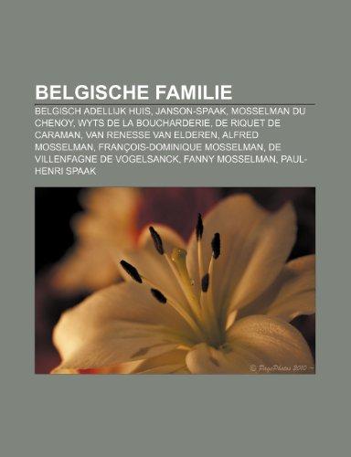 9781231622483: Belgische familie: Belgisch adellijk huis, Janson-Spaak, Mosselman du Chenoy, Wyts de la Boucharderie, De Riquet de Caraman