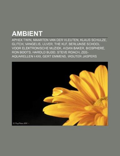 9781231623299: Ambient: Aphex Twin, Maarten Van Der Vleuten, Klaus Schulze, Glitch, Vangelis, Ulver, the Klf, Berlijnse School Voor Elektronis