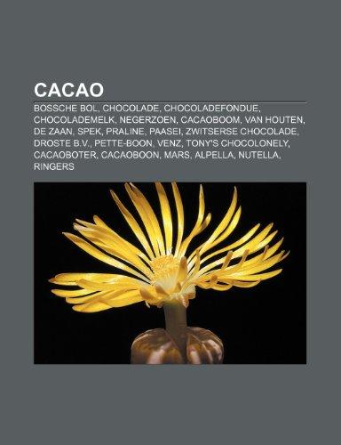 9781231633373: Cacao: Bossche bol, Chocolade, Chocoladefondue, Chocolademelk, Negerzoen, Cacaoboom, Van Houten, De Zaan, Spek, Praline, Paasei