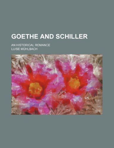 9781231635292: Goethe and Schiller; An historical romance