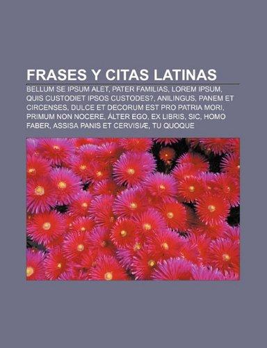 9781231646205: Frases y Citas Latinas: Bellum Se Ipsum Alet, Pater Familias, Lorem Ipsum, Quis Custodiet Ipsos Custodes?, Anilingus, Panem Et Circenses