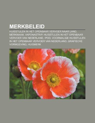 9781231654637: Merkbeleid: Huisstijlen in het openbaar vervoer naar land, Merknaam, Vaponastrip, Huisstijlen in het openbaar vervoer van Nederland, IPod (Dutch Edition)