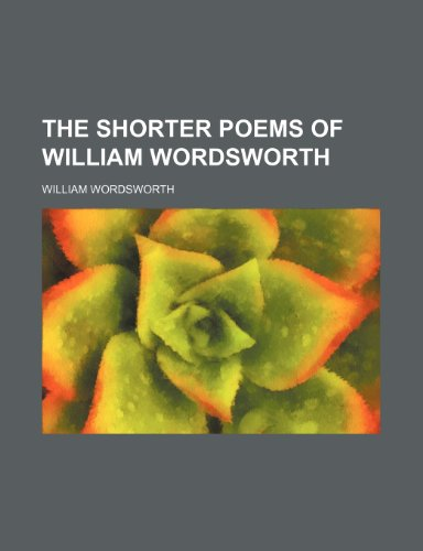 9781231660256: The shorter poems of William Wordsworth