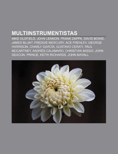 9781231674796: Multiinstrumentistas: Mike Oldfield, John Lennon, Frank Zappa, David Bowie, James Blunt, Freddie Mercury, Ace Frehley, George Harrison