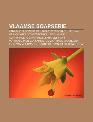 9781231675175: Vlaamse Soapserie: Familie (Televisieserie), Thuis, Wittekerke, Lijst Van Personages Uit Wittekerke, Lijst Van de Cliffhangers Van Famili