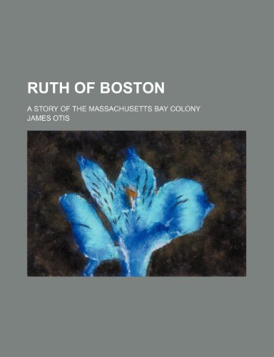 9781231675311: Ruth of Boston; a story of the Massachusetts Bay colony