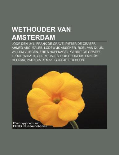 9781231679791: Wethouder van Amsterdam: Joop den Uyl, Frank de Grave, Pieter de Graeff, Ahmed Aboutaleb, Lodewijk Asscher, Roel van Duijn, Willem Vliegen