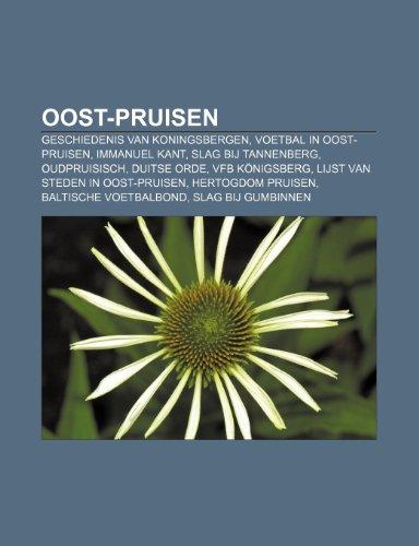9781231682463: Oost-Pruisen: Geschiedenis van Koningsbergen, Voetbal in Oost-Pruisen, Immanuel Kant, Slag bij Tannenberg, Oudpruisisch, Duitse Orde