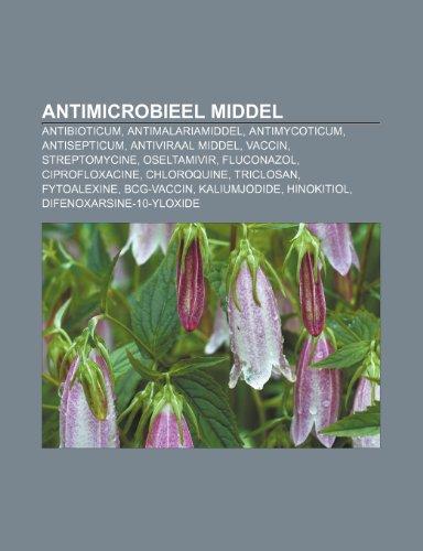 9781231682845: Antimicrobieel middel: Antibioticum, Antimalariamiddel, Antimycoticum, Antisepticum, Antiviraal middel, Vaccin, Streptomycine, Oseltamivir