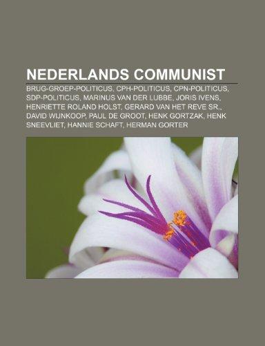 9781231685242: Nederlands communist: Brug-groep-politicus, CPH-politicus, CPN-politicus, SDP-politicus, Marinus van der Lubbe, Joris Ivens