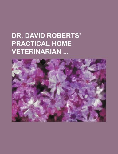 9781231694718: Dr. David Roberts' practical home veterinarian
