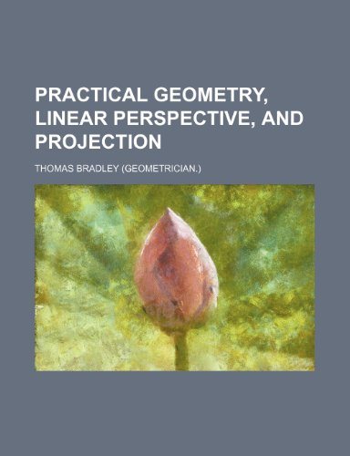 9781231700273: Practical geometry, linear perspective, and projection