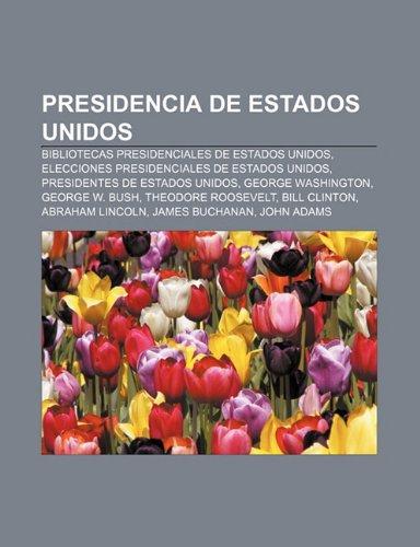 9781231700846: Presidencia de Estados Unidos: Bibliotecas Presidenciales de Estados Unidos, Elecciones presidenciales de Estados Unidos