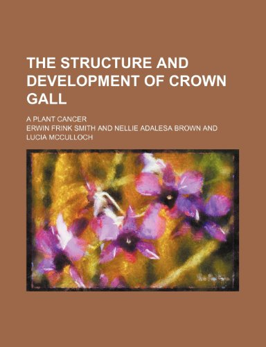 9781231715659: The structure and development of crown gall; a plant cancer