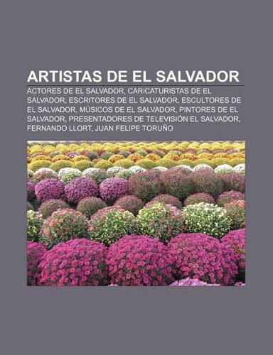 9781231722893: Artistas de El Salvador: Actores de El Salvador, Caricaturistas de El Salvador, Escritores de El Salvador, Escultores de El Salvador