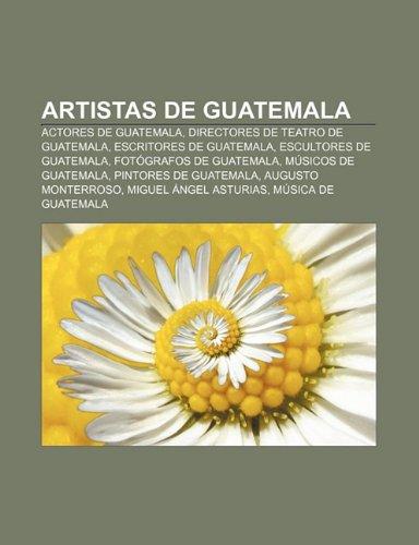 9781231722909: Artistas de Guatemala: Actores de Guatemala, Directores de teatro de Guatemala, Escritores de Guatemala, Escultores de Guatemala