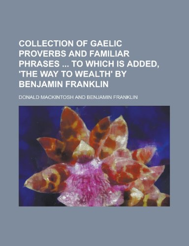 9781231723432: Collection of Gaelic Proverbs and Familiar Phrases to Which Is Added, 'The Way to Wealth' by Benjamin Franklin
