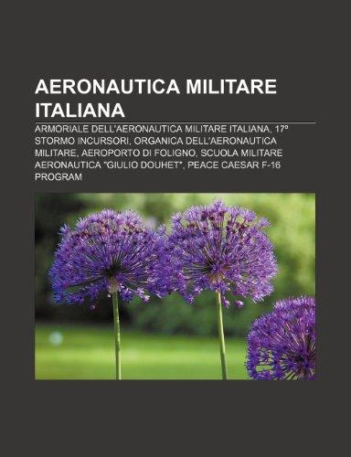 9781231727577: Aeronautica militare italiana: Armoriale dell'Aeronautica Militare italiana, 17º Stormo incursori, Organica dell'Aeronautica Militare