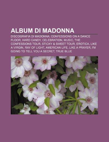 9781231729601: Album di Madonna: Discografia di Madonna, Confessions on a Dance Floor, Hard Candy, Celebration, Music, The Confessions Tour (Italian Edition)
