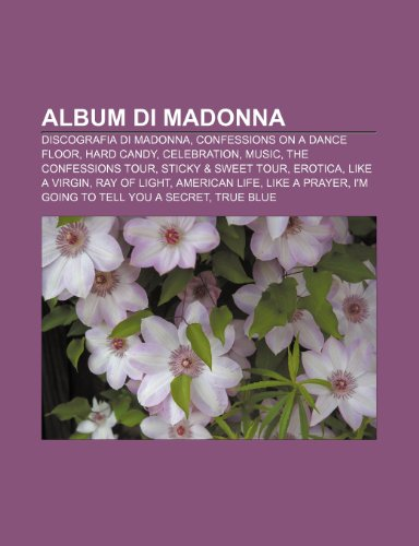 9781231729601: Album di Madonna: Discografia di Madonna, Confessions on a Dance Floor, Hard Candy, Celebration, Music, The Confessions Tour
