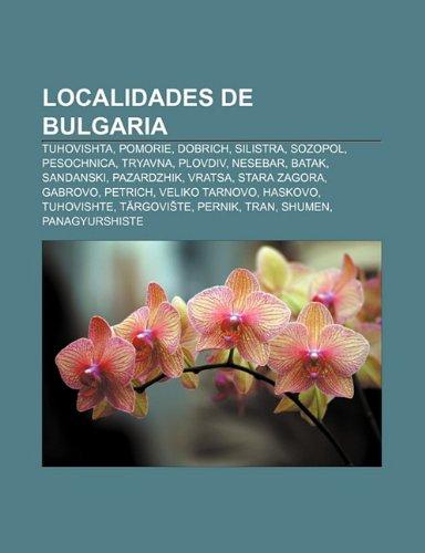 9781231731529: Localidades de Bulgaria: Tuhovishta, Pomorie, Dobrich, Silistra, Sozopol, Pesochnica, Tryavna, Plovdiv, Nesebar, Batak, Sandanski, Pazardzhik
