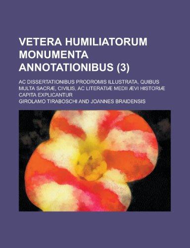 9781231734445: Vetera Humiliatorum Monumenta Annotationibus; AC Dissertationibus Prodromis Illustrata, Quibus Multa Sacrae, Civilis, AC Literatiae Medii Aevi Histori