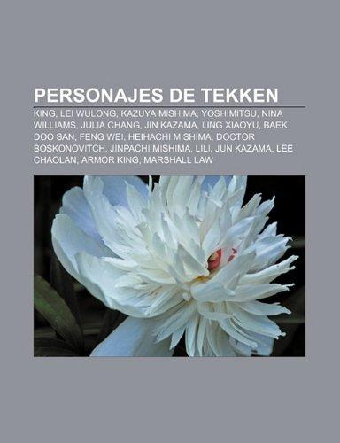 9781231740224: Personajes de Tekken: King, Lei Wulong, Kazuya Mishima, Yoshimitsu, Nina Williams, Julia Chang, Jin Kazama, Ling Xiaoyu, Baek Doo San, Feng Wei