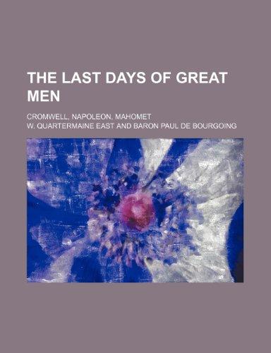 9781231743638: The last days of great men; Cromwell, Napoleon, Mahomet