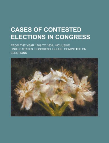 9781231743935: Cases of contested elections in Congress; from the year 1789 to 1834, inclusive