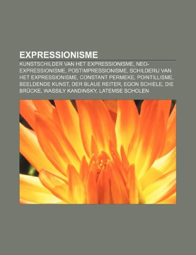 9781231764992: Expressionisme: Kunstschilder van het expressionisme, Neo-expressionisme, Postimpressionisme, Schilderij van het expressionisme