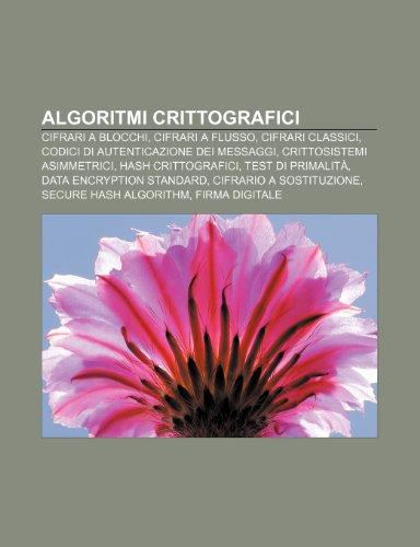 9781231771198: Algoritmi crittografici: Cifrari a blocchi, Cifrari a flusso, Cifrari classici, Codici di autenticazione dei messaggi