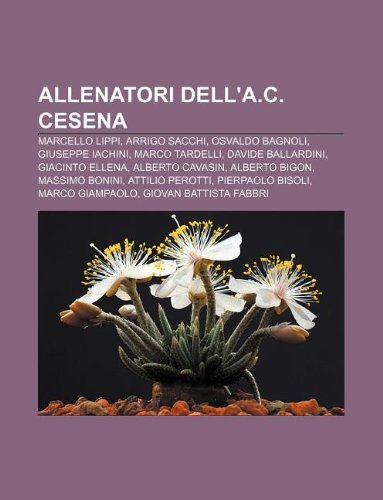 9781231771693: Allenatori Dell'a.C. Cesena: Marcello Lippi, Arrigo Sacchi, Osvaldo Bagnoli, Giuseppe Iachini, Marco Tardelli, Davide Ballardini