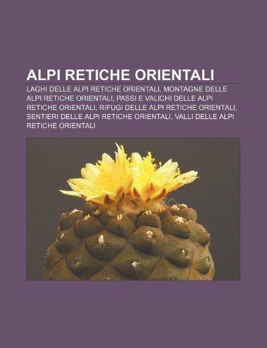 9781231772430: Alpi Retiche Orientali: Laghi Delle Alpi Retiche Orientali, Montagne Delle Alpi Retiche Orientali, Passi E Valichi Delle Alpi Retiche Oriental