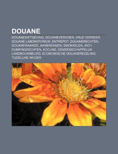 9781231777336: Douane: Douanewetgeving, Douanevervoer, Vrije verkeer, Douane Laboratorium, Entrepot, Douanerechten, Douanewaarde, Aanbrengen, Smokkelen (Dutch Edition)