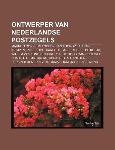 9781231777633: Ontwerper Van Nederlandse Postzegels: Maurits Cornelis Escher, Jan Toorop, Jan Van Krimpen, Pyke Koch, Karel de Bazel, Michel de Klerk