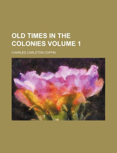 9781231777640: Old times in the colonies Volume 1