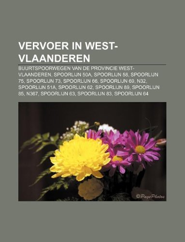 9781231777824: Vervoer in West-Vlaanderen: Buurtspoorwegen Van de Provincie West-Vlaanderen, Spoorlijn 50a, Spoorlijn 58, Spoorlijn 75, Spoorlijn 73