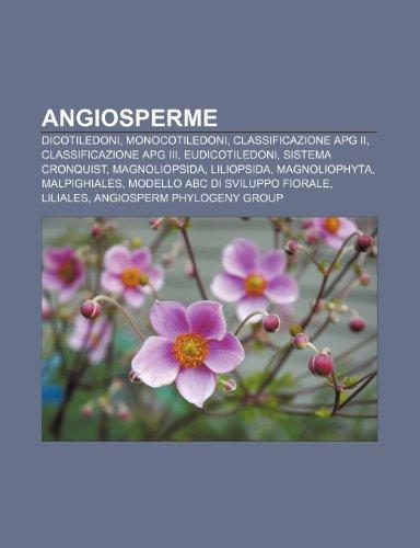 9781231779989: Angiosperme: Dicotiledoni, Monocotiledoni, Classificazione APG II, Classificazione APG III, Eudicotiledoni, Sistema Cronquist, Magnoliopsida