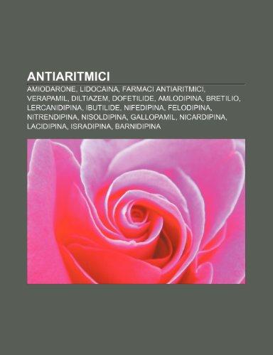 9781231784303: Antiaritmici: Amiodarone, Lidocaina, Farmaci antiaritmici, Verapamil, Diltiazem, Dofetilide, Amlodipina, Bretilio, Lercanidipina, Ibutilide